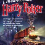 L'INCANTESIMO HARRY POTTER: UN VIAGGIO LUNGO 12 ANNI